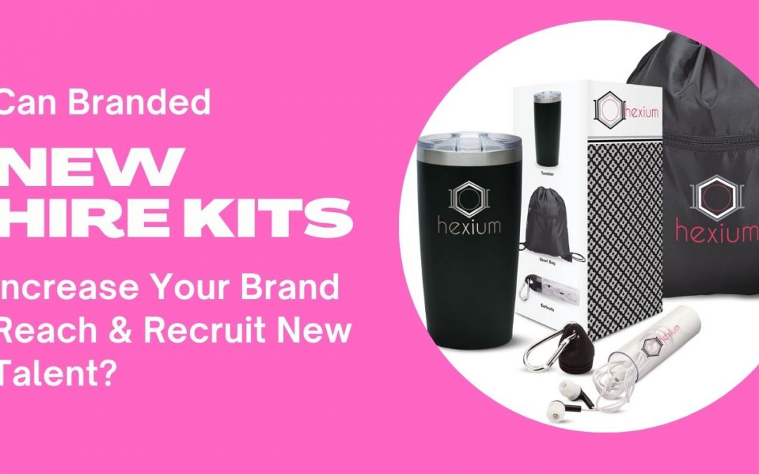 Can New Hire Kits Increase Your Brand Reach & Recruit New Talent?